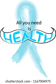 Blue Moustache on a light blue ribbon. Lettering: All you need is health. Vector illustration for the event of November for cancer patient. Awareness for Men's Health concept.