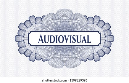 Blue passport money style rosette with text Audiovisual inside
