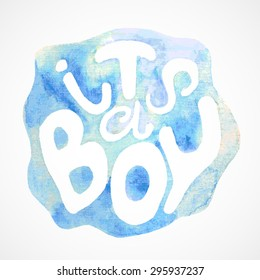 "Blue watercolor splash with handwritten text ""its a boy"". Vector illustration for graphic design."