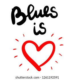 Blues is love hand drawn lettering with red heart