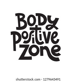 Body positive zone - hand drawn vector lettering. Body positive, mental health slogan stylized typography. Social media, poster, greeting card, gift, banner, textile, T-shirt, mug design element.