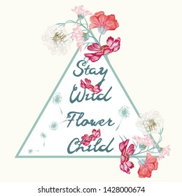 Boho fashion hippie design, stay wild flower child ideal for T-shirt prints. Isolated triangle on white with cosmos flowers and dandelions