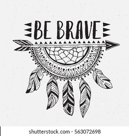 Boho template with inspirational quote lettering - be brave. Vector ethnic print design with dreamcatcher.