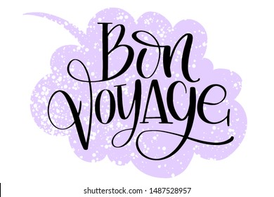 Bon voyage which means Good trip in  hand written words on drawn textured speech bubble. Positive quote, lettering poster, typography vector illustration. Modern calligraphy.