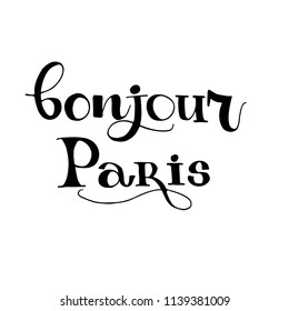 Bonjour, Hello, Paris card. Hand drawn phrase Hello Paris in french. Ink illustration. Modern brush calligraphy. Isolated on white background.