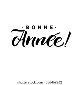 Bonne Annee. Happy New Year Calligraphy in French. Greeting Card Black Typography on White Background. Vector Illustration Hand Drawn Lettering