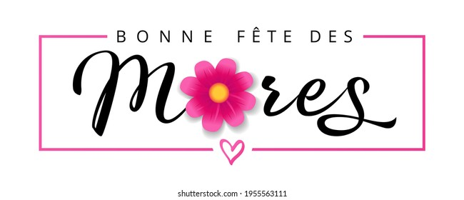 Bonne fete des Meres French text for Mothers Day, flower and calligraphy banner. Elegant quote for web poster, with Mother's Day Frenchy lettering and flower in pink frame. Vector illustration