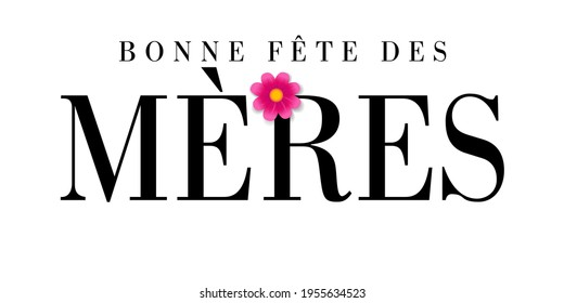 Bonne fete des Meres French text for Mothers day, typography banner. Elegant quote for poster or greeting card, with Mother's Day lettering and pink flower on white background. Vector illustration