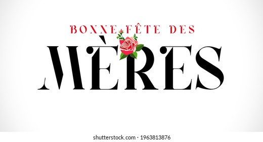 Bonne fete des Meres French text for Mothers day, typography and rose. Elegant quote for poster or greeting card, with Mother's Day lettering and rose flower on white background. Vector illustration
