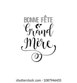 Bonne Fete Grand Mere. Happy Mother's Day phrase in French. Ink illustration. Modern brush calligraphy. Isolated on white background.