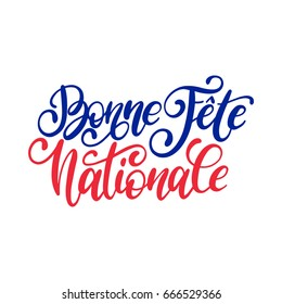Bonne Fete Nationale, french translation of Happy National day calligraphy. Bastille Day hand lettering for greeting card, festive poster, banner etc. Vector three color background of France flag.