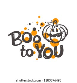 Boo to you. Halloween. Logo, icon and label for your design. Lettering. Celebration motivational slogan. Hand drawn vector illustration. Can be used for sticker, t-shirt, badge, card, poster, banner