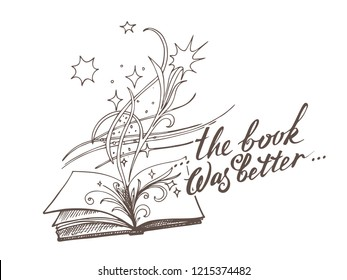 The book is fantasy with inspiration The book was better. Sketch style vector illustration. Old hand drawn engraving imitation and lettering. Eps-8.