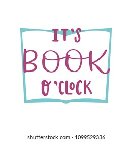 It is book o'clock. Read handwritten lettering inscription positive quote, calligraphy vector illustration. Text sign design for quote poster, greeting card, print, cool badge