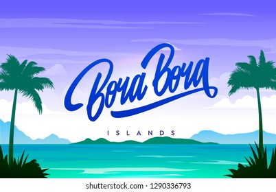 Bora Bora islands handwriting, background with small island, sandy beach, palms and the ocean. Vector calligraphy