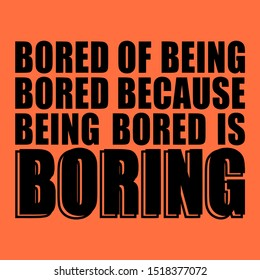 BORED OF BEING BORED, SLOGAN PRINT VECTOR