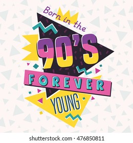 Born in the 90's. Forever young. The 90's style label. Vector illustration.