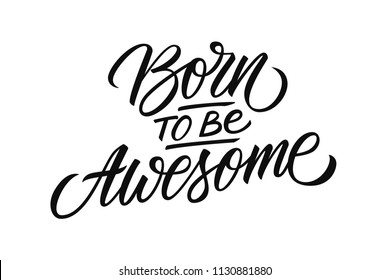 Born to be Awesome handwritten inscription. Fun and inspirational quote. Creative typography for prints and posters, t-shirt, baby clothes. Vector illustration.