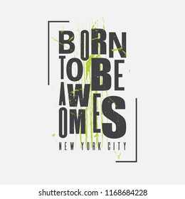 Born to be awesome New York City Typography. T-shirt print, poster, banner, postcard, flyer. Grunge style. Elements for design.