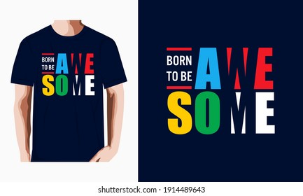 BORN TO BE AWESOME, typography graphic design, for t-shirt prints, vector illustration