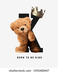 born to be king slogan with cute bear doll and golden crown illustration