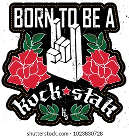 Born to be a Rockstar - Rock festival poster with Rock hand 3d sign, roses and star. Patch for women's t-shirt or other clothing.