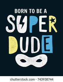 Born to be a super dude slogan graphic for kids t-shirt and other uses.