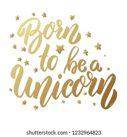 Born to be a unicorn. Lettering phrase on light background. Design element for card, banner, poster. Vector illustration