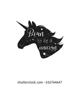 Born to be a unicorn. Vector illustration. Abstract unicorn silhouette isolated with text inside on grunge background. Black jumping fictional fairy animal. Vintage image.