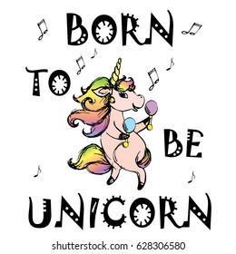 Born to be Unicorn,print design,isolated on white background,hand drawn vector illustration