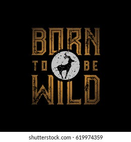 Born To Be Wild typographic design for t-shirt print. Global flat colors. Layered vector illustration.
