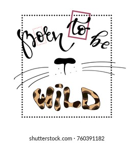 born to be wild typography and cat nose. Hand drawn lettering. slogan vector print for t-shirt or other uses, T-shirt graphics, textile graphic