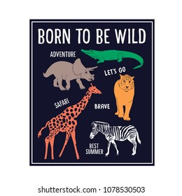Born to be wild typography.Wild animal vector print.Funny t-shirt design for kids.