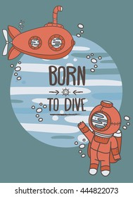 """""""Born to dive"""" poster, card with vintage submarine and diver, can be used as invitation to diving camp, retro vector illustration"""