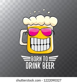Born to drink beer vector concept illustration or summer poster. vector funky beer character with funny slogan for print on tee. International beer day or octoberfest label with slogan