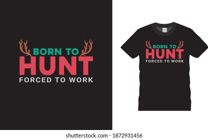 Born To Hunt Forced To Work Hunting T shirt Design, typography, vector, element, eps 10, apparel, print design