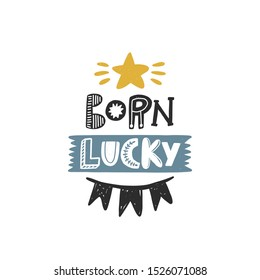 Born lucky colored lettering with star and garland flag. Baby vector stylized typography. Kids print. Hand drawn phrase poster, banner, sticker design element for nursery