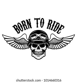 born to ride. Human skull in winged helmet. Design element for logo, label, emblem, sign. Vector illustration