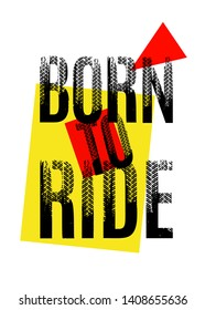 Born to ride. Tire words made from unique letters. Vertical vector illustration useful for poster, print and apparel design. Editable graphic element in yellow, red and black colours.