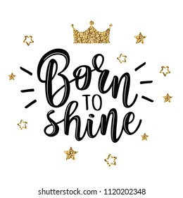 Born to shine.Vector slogan with stars on white background. Inspirational quote card, invitation, banner, lettering poster.