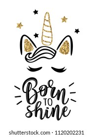 Born to shine.Vector slogan with an unicorn on white background. Inspirational quote card, invitation, banner, lettering poster.