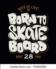 Born to skate board, t-shirt graphics on black background