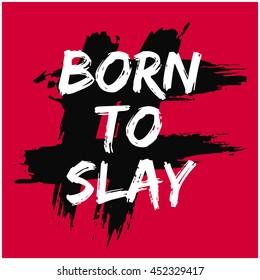 BORN TO SLAY (Brush Lettering Vector Illustration Design Template)