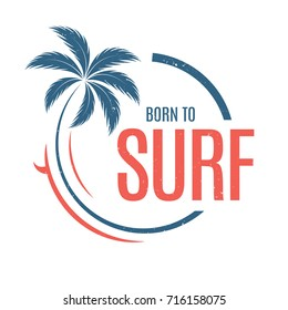 Born to surf. T-shirt and apparel vector design, print, typography, poster, emblem with palm tree and surfboard.