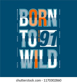 born to wild typography graphic design, awesome cool vector