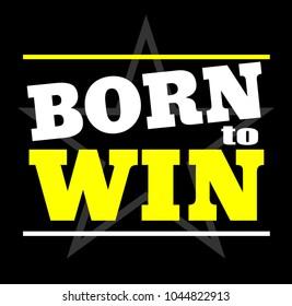 Born to win.