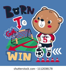 Born to win slogan graphic with cute teddy bear soccer stepping the ball on blue background illustration vector, for t-shirt print.