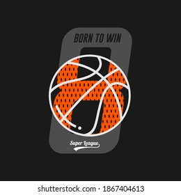 BORN TO WIN, typography graphic design, for t-shirt prints, vector illustration BASKETBALL SUPER LEAGUE.