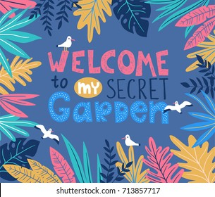 Botanical poster with stylish tropical leaves, birds and handwritten lettering - WELCOME to my secret garden. Vector illustration.