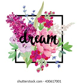 Bouquet with pink and purple flowers. Vector print for tee shirt with message Dream. Design artwork for the poster, card, pillow, home decor. Rose, lilac, lavender, matthiola.